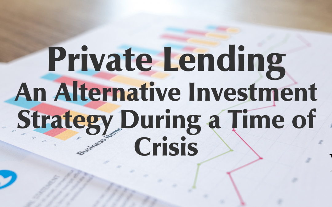 Private Lending: An Alternative Investment Strategy During a Time of Crisis
